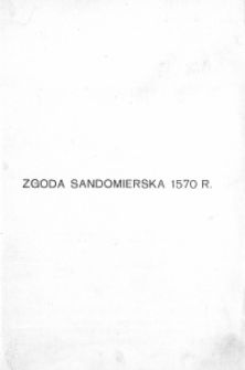 Zgoda sandomierska 1570 r. : jej geneza i znaczenie w dziejach reformacyi polskiej za Zygmunta Augusta