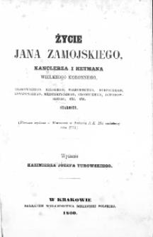 Życie Jana Zamojskiego, kanclerza i hetmana wielkiego koronnego, krakowskiego [...] starosty : (1sze wyd. w Warszawie w druk. J. K. Mci nadwornej r. 1775)