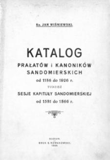 Katalog Prałatów i Kanoników Sandomierskich od 1186 do 1926 r. ; tudzież sesje Kapituły Sandomierskiej od 1581 do 1866 r.