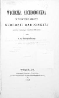 Wycieczka archeologiczna w niektóre strony gubernii radomskiéj odbyta w miesiącu wrześniu 1851 roku przez F. M. Sobieszczańskiego