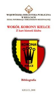 Wokół Korony Kielce. Z kart hstorii klubu : bibliografia