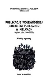 Publikacje Wojewódzkiej Biblioteki Publicznej w Kielcach (wybór z lat 1990-2002) : katalog wystawy