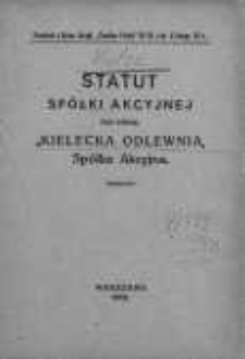"""Statut spółki akcyjnej pod firmą: """"Kielecka Odlewnia, Spółka Akcyjna""""."""