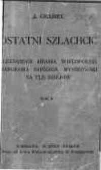 Ostatni szlachcic : Aleksander hrabia Wielopolski margrabia Gonzaga Myszkowski na tle dziejów. T. 2