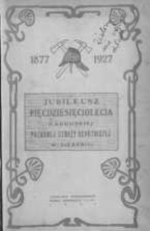 Jubileusz pięćdziesięciolecia Radomskiej Pożarnej Straży Ochotniczej : 1877-1927