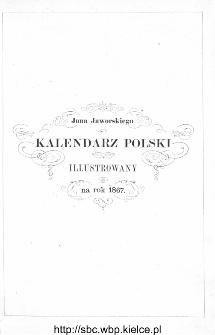 Jana Jaworskiego Kalendarz Polski Illustrowany na Rok Zwyczajny 1867