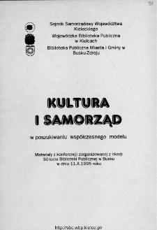 Kultura i samorząd : w poszukiwaniu współczesnego modelu : materiały z konferencji zorganizowanej z okazji 50-lecia Biblioteki Publicznej w Busku w dniu 11.X.1995 roku