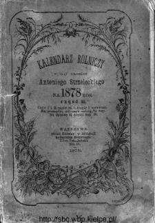 Kalendarz Rolniczy : wydany staraniem Antoniego Strzeleckiego na 1878 rok częśc II