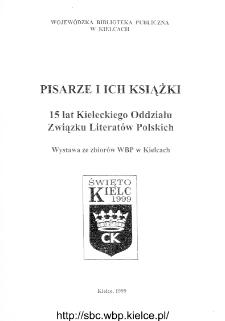 Pisarze i ich książki : 15 lat Kieleckiego Oddziału Związku Literatów Polskich : wystawa ze zbiorów WBP w Kielcach