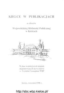 Kielce w publikacjach. Zestawienie ze zbiorów Wojewódzkiej Biblioteki Publicznej w Kielcach. Wykaz ważniejszych książek eksponowanych na wystawie w Czytelni Czasopism WBP