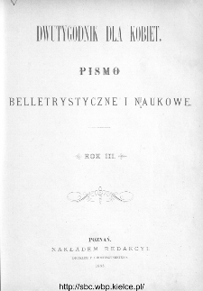 Spis rzeczy zawartych w III-cim roczniku Dwutygodniku dla Kobiet od I października 1882 do 22. września 1883