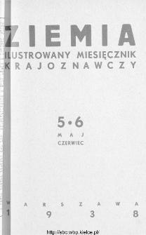 Ziemia : ilustrowany miesięcznik krajoznawczy 1938, R.XXVIII, nr 5-6