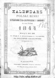 Kalendarz Polski, Ruski, Astronomiczno-Gospodarski i Domowy na Rok Pański... : w którym znajduje się wiele ciekawych i [..] pożytecznych wiadomości : na sposób F. X. Ryszkowskiego 1844