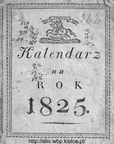 Kalendarz Polski, Ruski i Astronomiczno-Gospodarski na Rok... : podług układu Franciszka Xawerego Ryszkowskiego F. i M. doktora dla Wschodniey i Zachodniey Galicyi 1825