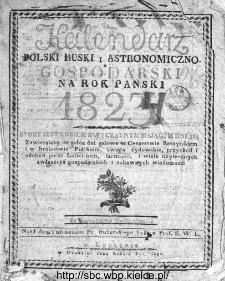 Kalendarz Polski, Ruski, Astronomiczno-Gospodarski i Domowy na Rok Pański... : w którym znajduje się wiele ciekawych i [..] pożytecznych wiadomości : na sposób F. X. Ryszkowskiego 1823