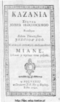 Kazania Xiędza Jozefa Płochockiego [...] : W osobnych niektórych opkolicznościach Miane : Zebrane y wydane teraz pospołu.