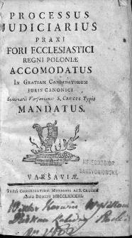 Processus Judiciarius Praxi Fori Ecclesiastici Regni Poloniae Accomodatus : In Gratiam Candidatorum Juris Canonici Seminarii Varsaviens. S. Crucis Typis Mandatus