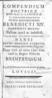 Compendium doctrinae moralis et canonicae ex constitutionibus aliisque operibus [...] Benedicti XIV pontificis maximi factum... reimpressum.