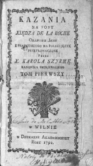 Kazania na post xiędza De La Roche Oratorii Jesu z francuzkiego na polski język przetłumaczone przez x. Karola Szyrmę kanonika smoleńskiego t. 1.