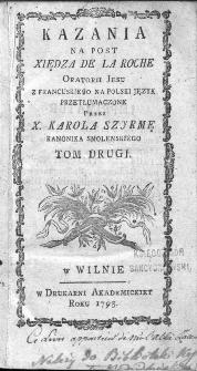 Kazania na post xiędza De La Roche Oratorii Jesu z francuzkiego na polski język przetłumaczone przez x. Karola Szyrmę kanonika smoleńskiego t. 2.