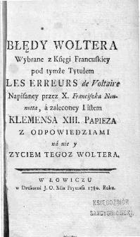 Błędy Woltera wybrane z księgi francuskiey pod tymże tytułem [...], a zaleconey listem Klemensa XIII. papieża z odpowiedziami na nie i życiem tegoż Woltera.