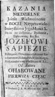 Kazania niedzielne […] Jozefowi Sapiezie […] od autora ofiarowane. Cz. 1-2
