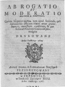 Ab Rogatio et Moderatio Abusuum & Sumptuum [...] Drukowane Roku Pańskiego 1629. A teraz znowu, z pozwoleniem Starszych Przedrukowane.