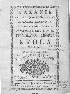 Kazanie o Zgodzie y Jedności Obywatelów X. Michała Karpowicza w Uroczystosc Imienin [...] Stanisława Augusta Krola Miane [...].
