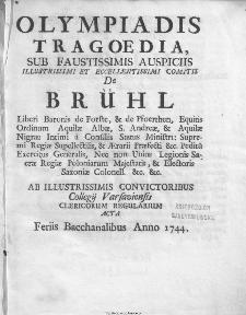 Olympiadis : Tragoedia Sub Faustissimis Auspiciis Illustrissimi Et Eccellentissimi Comitis De Brühl Liberi Baronis de Forste & de Pfoerthen [...]
