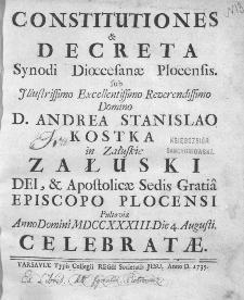Constitutiones & Decreta Synodi Dioecesanae Plocensis sub [...] D. Andrea Stanislao Kostka in Załuskie Załuski [...] Episcopo Plocensi Pultoviae Anno Domini MDCCXXXIII. Die 4. Augusti Celebratae.