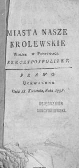 Miasta Nasze Krolewskie Wołne (!) w Panstwach Rzeczypospolitey : Prawo uchwalone Dnia 18. kwietnia 1791.