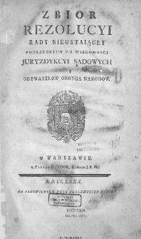 Zbior Rezolucyi Rady Nieustaiącey Potrzebnych Do Wiadomości Juryzdykcyi Sądowych Y Obywatelow Oboyga Narodow.