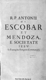 R. P. Antonii De Escobar Et Mendoza Vallisoletani, è Societate Iesv Theologi, In evangelia temporis commentarii