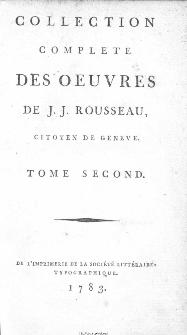 Collection Complete Des Oeuvres De J. J. Rousseau, Citoyen De Geneve. T. 2 / [édité par P. A. Du Peyrou].