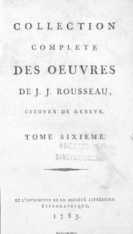 Collection Complete Des Oeuvres De J. J. Rousseau, Citoyen De Geneve. T. 6 / [édité par P. A. Du Peyrou].