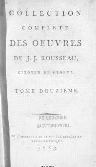 Collection Complete Des Oeuvres De J. J. Rousseau, Citoyen De Geneve. T. 12 / [édité par P. A. Du Peyrou].