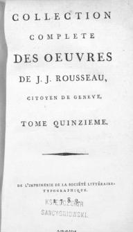 Collection Complete Des Oeuvres De J. J. Rousseau, Citoyen De Geneve. T. 15 / [édité par P. A. Du Peyrou].