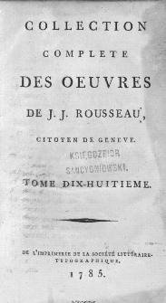 Collection Complete Des Oeuvres De J. J. Rousseau, Citoyen De Geneve. T. 18 / [édité par P. A. Du Peyrou].