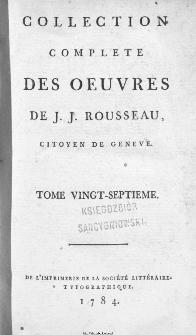 Collection Complete Des Oeuvres De J. J. Rousseau, Citoyen De Geneve. T. 27 / [édité par P. A. Du Peyrou].