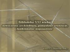 Wpływ współczesnych przemian na architekturę bibliotek w XXI wieku - z wybranymi bibliotekami wydziałowymi Biblioteki Głównej Uniwersytetu Opolskiego w tle