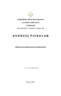 Andrzej Piskulak. Bibliografia podmiotowo-przedmiotowa 50. rocznica urodzin Pisarza