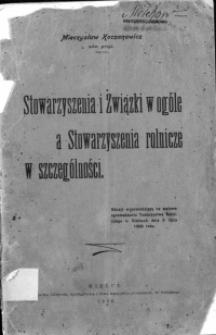 Stowarzyszenie i związki w ogóle a stowarzyszenia rolnicze w szczególności. Odczyt wypowiedziany na walnem zgromadzeniu Towarzystwa Rolniczego w Kielcach dnia 3 lipca 1906 r.