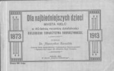 Dla najbiedniejszych dzieci miasta Kielce w 40-letnią rocznicę działalności Kieleckiego Towarzystwa Dobroczynności 1873-1913.
